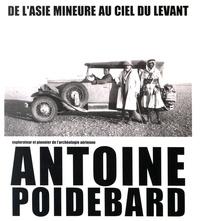 Lévon Nordiguian et Marc-Antoine Kaeser - De l'Asie mineure au ciel du Levant - Antoine Poidebard, explorateur et pionnier de l'archéologie aérienne.