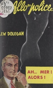 Lew Dolegan - Ah... mer ! alors....