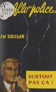 Lew Dolegan - Surtout pas ça... !.