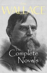 Lew Wallace - The Complete Novels of Lew Wallace.