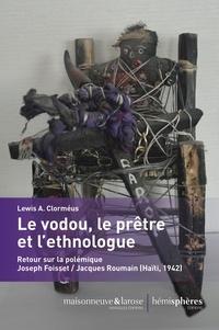 Lewis ampidu Clormã‰us - Le vodou, le prêtre et l'ethnologue - Retour sur la polémique Joseph Foisset. Jacques Roumain (Haïti, 1942).