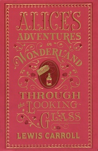 Lewis Carroll - Alice Adventures in Wonderland - Through the Looking Glass.