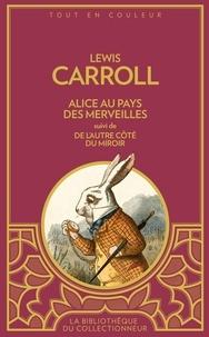 Lewis Carroll - Alice au pays des merveilles - Suivi de De l'autre côté du miroir.