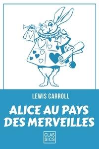 Alice au pays des merveilles - Lewis Carroll - 9782363152930 - 1,99 €
