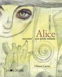 Lewis Carroll et Chiara Carrer - Alice raconté aux petits enfants.