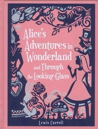 Lewis Carroll - Alice's Adventures in Wonderland and Through the Looking-Glass.