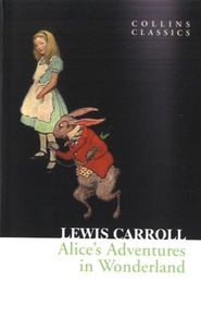 Lewis Carroll - Alice's Adventures in Wonderland.