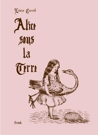 Lewis Carroll - Alice sous la terre.