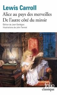 Lewis Carroll - Les aventures d'Alice au pays des merveilles ; Ce qu'Alice trouva de l'autre côté du miroir.