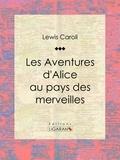 Lewis Carroll et  Ligaran - Les Aventures d'Alice au pays des merveilles.