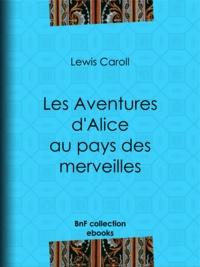 Lewis Carroll et Henri Bué - Les Aventures d'Alice au pays des merveilles.