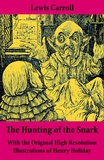 Lewis Carroll et Henry Holiday - The Hunting of the Snark - With the Original High Resolution Illustrations of Henry Holiday - The Impossible Voyage of an Improbable Crew to Find an Inconceivable Creature or an Agony in Eight Fits.