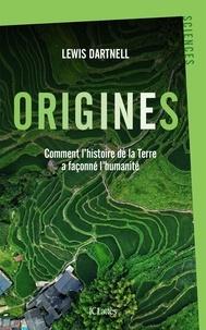 Lewis Dartnell - Origines - Comment l'histoire de la Terre a façonné l'humanité.