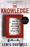 Lewis Dartnell - The Knowledge - How to Rebuild our World after an Apocalypse.