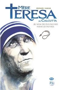 Lewis Helfand - Mère Teresa de Calcutta - Au nom des plus pauvres parmi les pauvres.