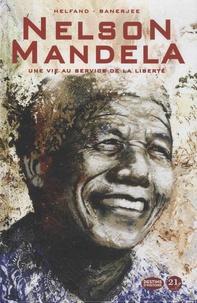 Lewis Helfand et Sankha Banerjee - Nelson Mandela - Une vie au service de la liberté.
