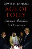 Lewis Lapham - Age of Folly - America Abandons Its Democracy.