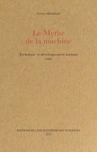 Lewis Mumford et Grégory Cingal - Le mythe de la machine - Technique et développement humain (1966).