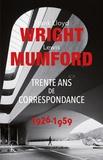 Lewis Mumford et Frank Lloyd Wright - Trente ans de correspondance 1926-1959.