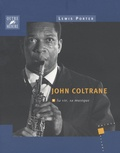 Lewis Porter - John Coltrane - Sa vie, sa musique.