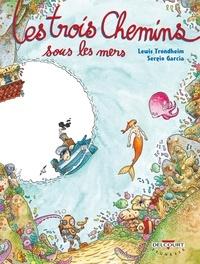 Lewis Trondheim et Sergio Garcia - Les trois chemins sous les mers.