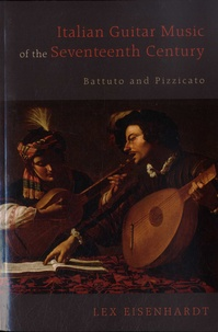 Lex Eisenhardt - Italian Guitar Music of the Seventeenth Century - Battuto and Pizzicato.