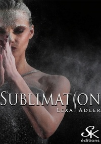 Lexa Adler - Sublimation - Fusion, combustion, sublimation, T3.