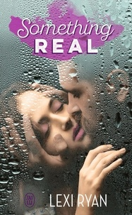 Lexi Ryan - Reckless and real  : Something Real.