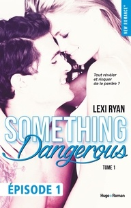 Lexi Ryan et Marie-Christine Tricottet - NEW ROMANCE  : Reckless & Real Something dangerous Episode 1 - tome 1.