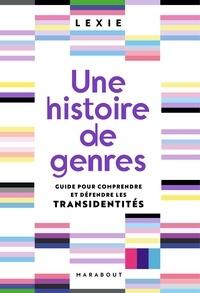 """Lexie """"agressively_trans"""" - Une histoire de genres - Guide pour comprendre et défendre les transidentités."""