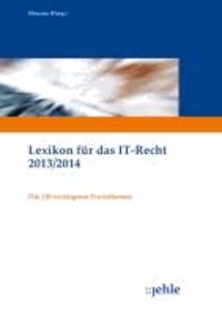 Lexikon für das IT-Recht 2013/2014 - Die 130 wichtigsten Praxisthemen.