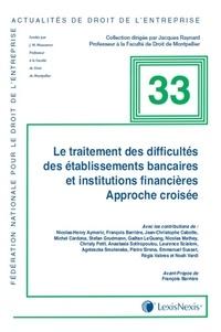 Lexis Nexis - Le traitement des difficultés des établissements bancaires et institution financières - Approche croisée.