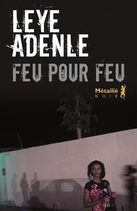 Leye Adenle - Feu pour feu.