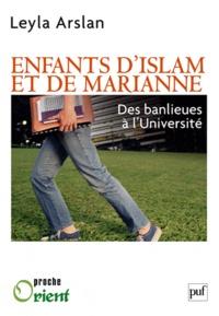 Leyla Arslan - Enfants d'Islam et de Marianne - Des banlieues à l'Université.