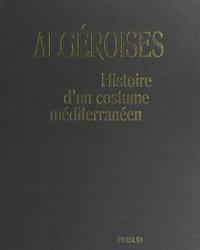 Leyla Belkaïd et Paul Balta - Algéroises - Histoire d'un costume méditerranéen.
