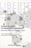 Leyla Dakhli et Vincent Lemire - Etudier en liberté les mondes méditerranéens - Mélanges offerts à Robert Ilbert.
