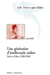 Leyla Dakhli - Une génération d'intellectuels arabes - Syrie et Liban (1908-1940).