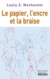 Leyla Z. Mechentel - Le papier, l'encre et la braise.