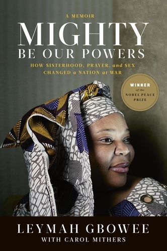Mighty Be Our Powers. How Sisterhood, Prayer, and Sex Changed a Nation at War