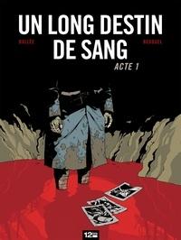 LF Bollée et Fabien Bedouel - Un Long Destin de sang - Tome 01.