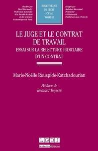 LGDJ - Le juge et le contrat de travail. Essai sur la relecture judiciaire d'un contrat t62.