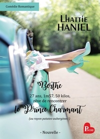Lhattie Haniel - Berthe, 27 ans, 1m57, 50 kilos, rêve de rencontrer le Prince Charmant (au rayon patates-aubergines !).