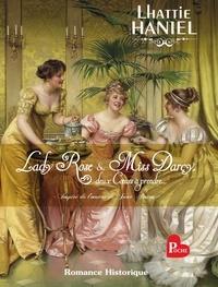 Lhattie Haniel - Lady Rose & Miss Darcy, deux coeurs à prendre....