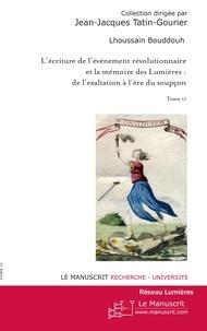 Lhoussain Bouddouh - L'écriture de l'événement révolutionnaire et la mémoire des Lumières : de l'exaltation à l'ère du soupçon - Tome 2.