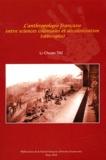 Li-Chuan Tai - L'anthropologie française entre sciences coloniales et décolonisation (1880-1960).