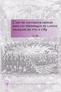 Li Ma - L'art de gouverner chinois dans les périodiques de langue française de 1750 à 1789.