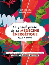 Li Wu et Natalie Lauer - Le grand livre de la médecine énergétique.