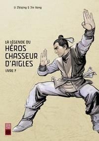 Li Zhiqing et Yong Jin - La légende du héros chasseur d'aigle - tome 7 - Légende du héros chasseur d'aigles Tome 7 (La).