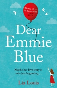 Lia Louis - Dear Emmie Blue - The gorgeously funny and romantic love story everyone's talking about this summer 2020!.