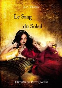 Lia Vilorë - Le Sang du Soleil - Anthologie Or et Sang.